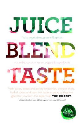 Juice. Blend. Taste. By Palusamy, Cindy